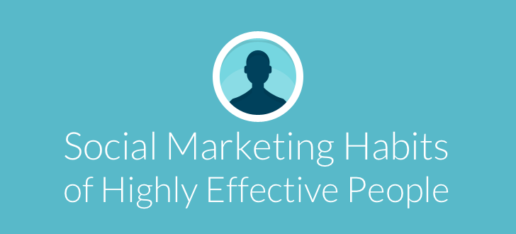 Social Marketing Habits of Highly Effective People