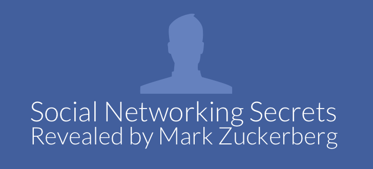 Social Networking Secrets 7 Social Networking Secrets Revealed by Mark Zuckerberg