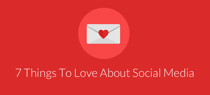 7 Things To Love About Social Media