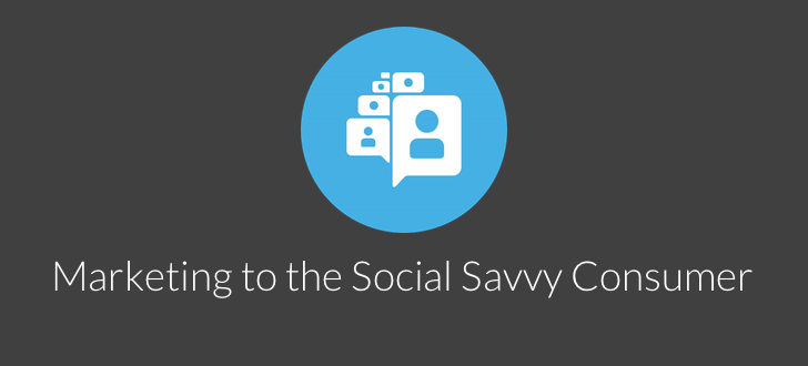 How to market to social savvy consumers
