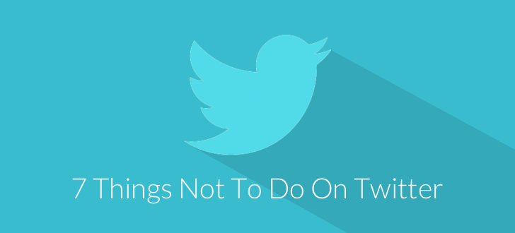 Things Not to Do on Twitter 7 Things Not to Do on Twitter
