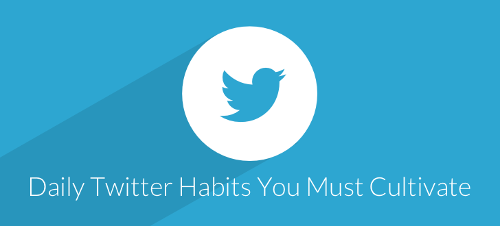 Daily Twitter Habits You Must Cultivate